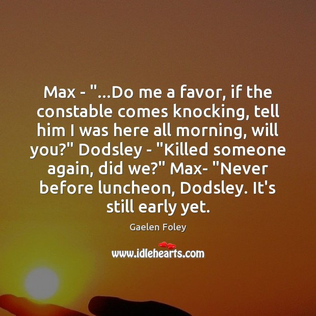 "Image, Max – ""…Do me a favor, if the constable comes knocking, tell"