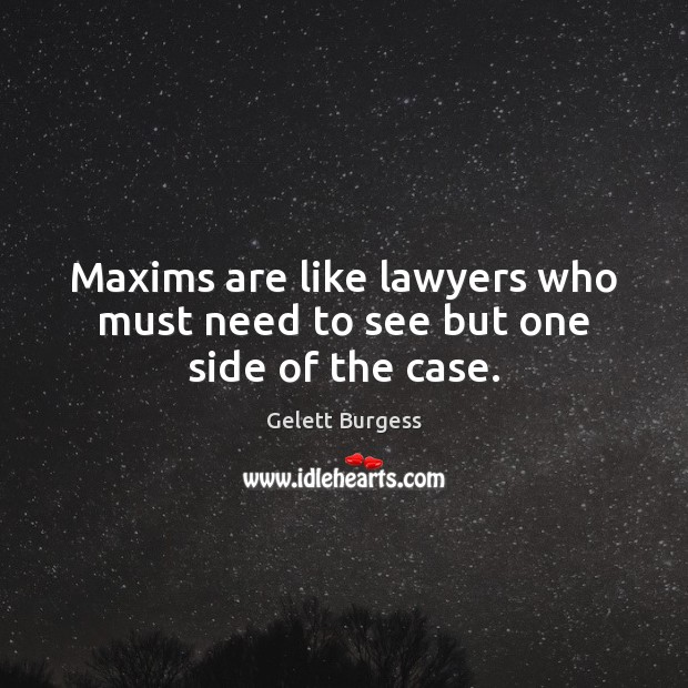 Maxims are like lawyers who must need to see but one side of the case. Image