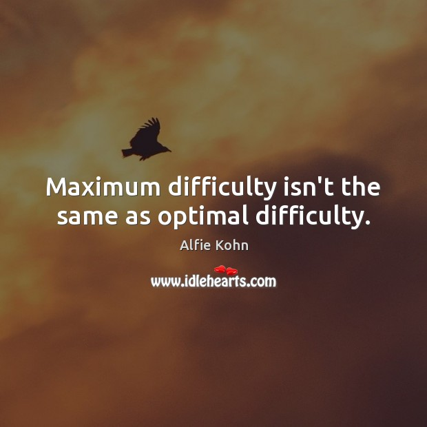 Maximum difficulty isn't the same as optimal difficulty. Image
