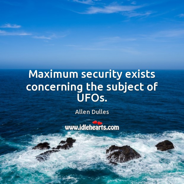 Image, Maximum security exists concerning the subject of UFOs.