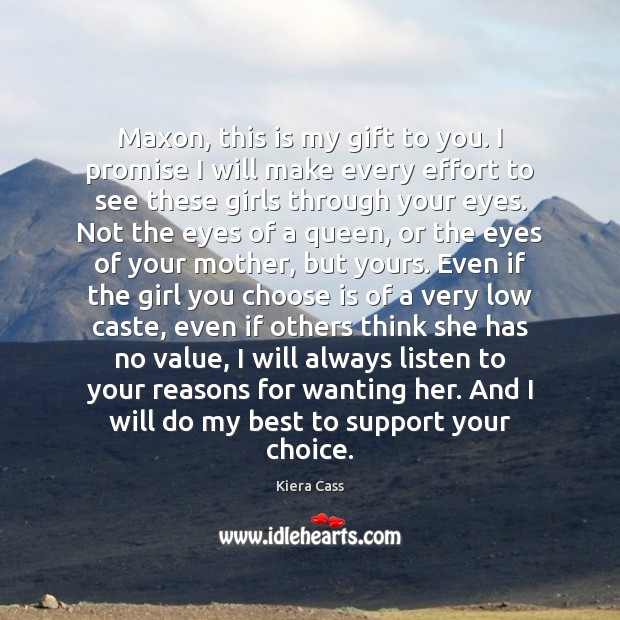 Maxon, this is my gift to you. I promise I will make Kiera Cass Picture Quote