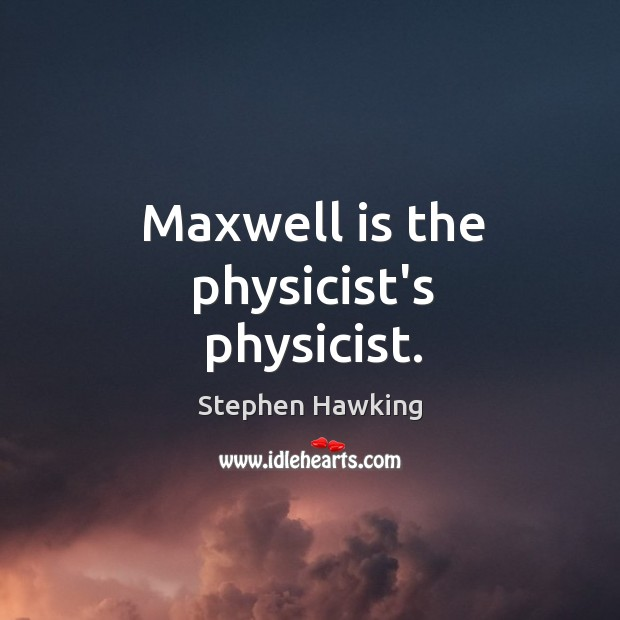 Maxwell is the physicist's physicist. Image