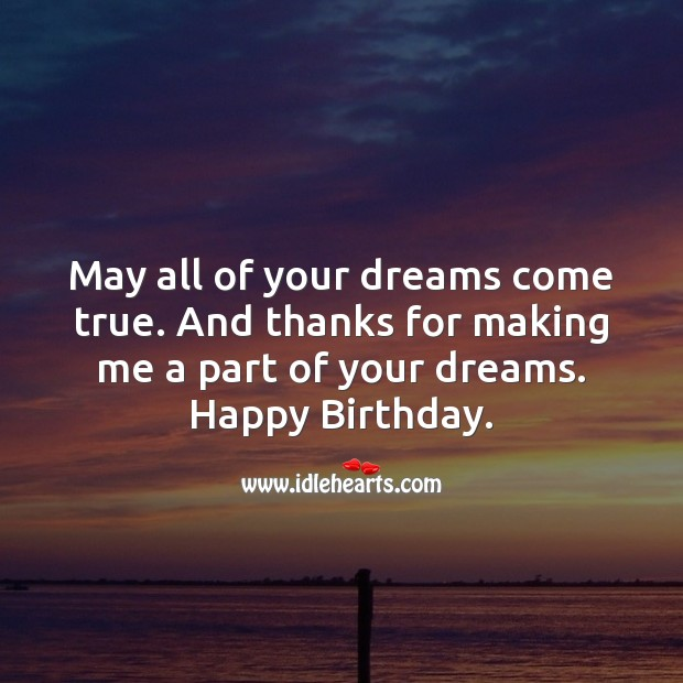 May all of your dreams come true. And thanks for making me a part of your dreams. Image