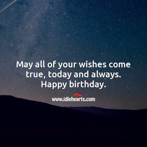 May all of your wishes come true, today and always. Happy birthday. Image