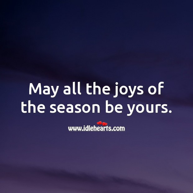 May all the joys of the season be yours. Holiday Messages Image