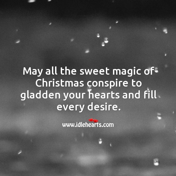 Image, May all the sweet magic of Christmas conspire to gladden your hearts and fill every desire.