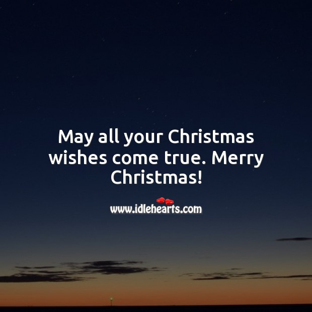 Image, May all your Christmas wishes come true.