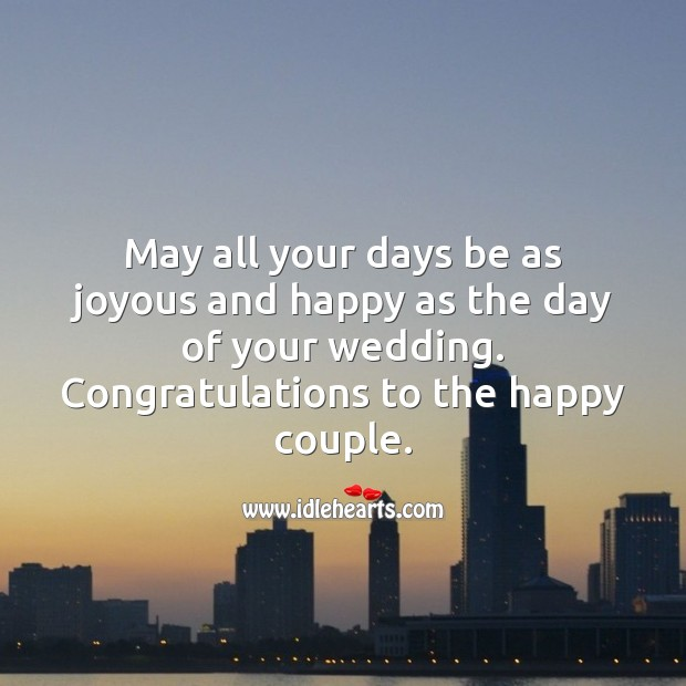 May all your days be as joyous and happy as the day of your wedding. Wedding Messages Image