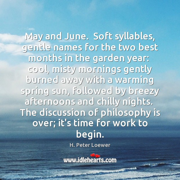 May and June.  Soft syllables, gentle names for the two best months Image