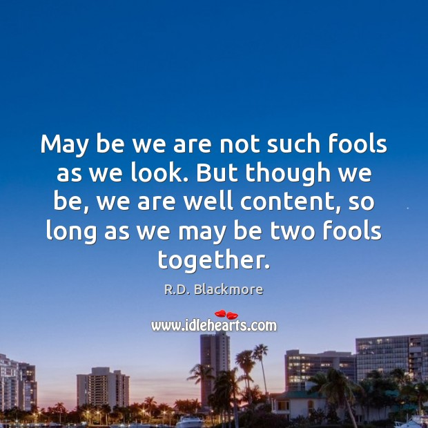 May be we are not such fools as we look. But though Image