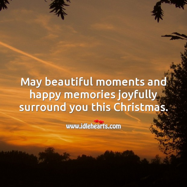 May beautiful moments and happy memories surround you this Christmas. Christmas Quotes Image