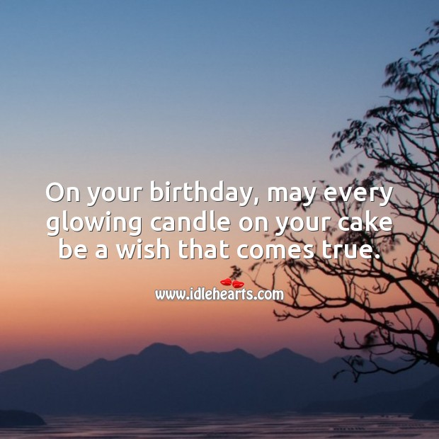May every glowing candle on your cake be a wish that comes true. Image