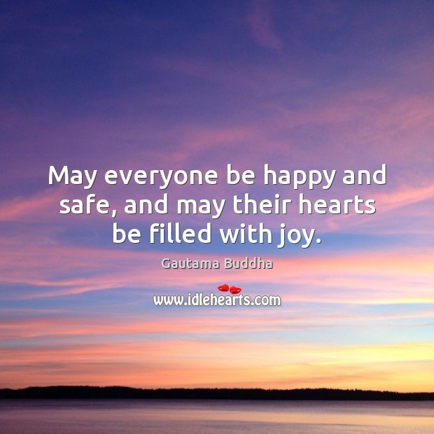 May everyone be happy and safe, and may their hearts be filled with joy. Image