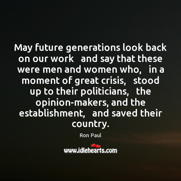 Image, May future generations look back on our work   and say that these