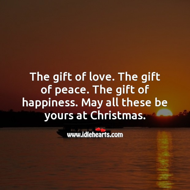 May gift of love, peace and happiness be yours this Christmas. Gift Quotes Image