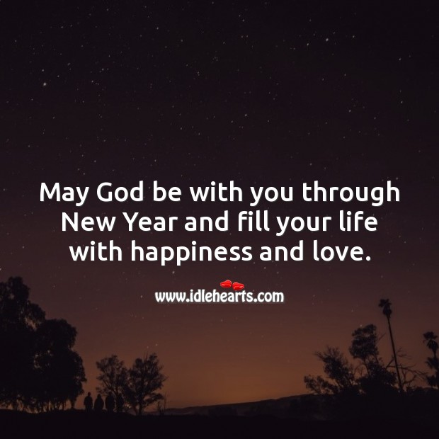 May God be with you through New Year and fill your life with happiness and love. New Year Quotes Image