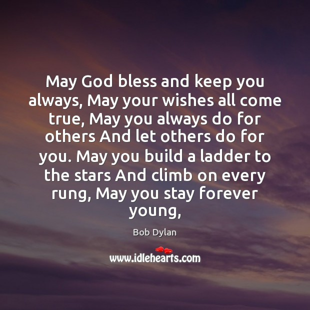 May God bless and keep you always, May your wishes all come Bob Dylan Picture Quote