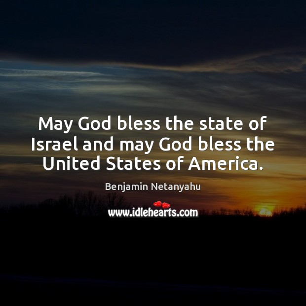 May God bless the state of Israel and may God bless the United States of America. Image
