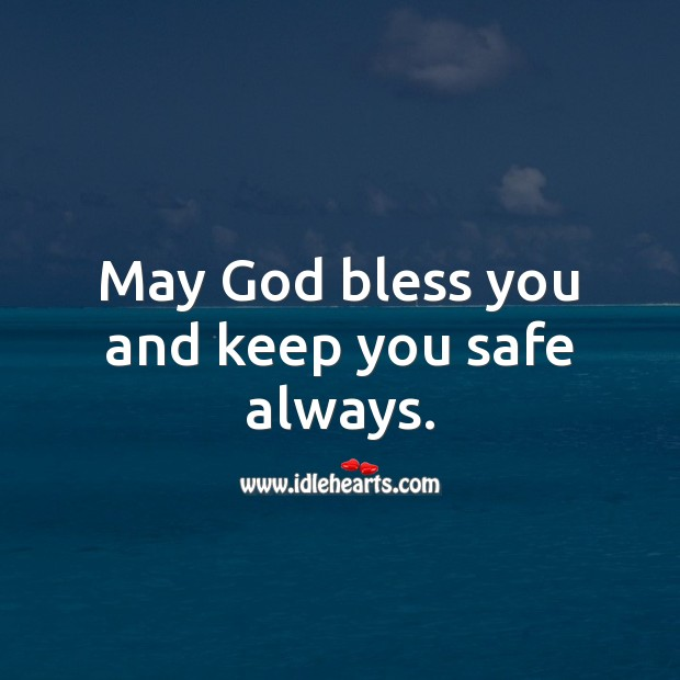 Image, May God bless you and keep you safe always.