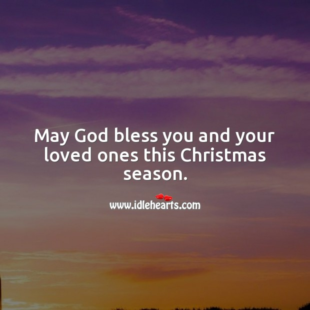Image, May God bless you and your loved ones this Christmas season.