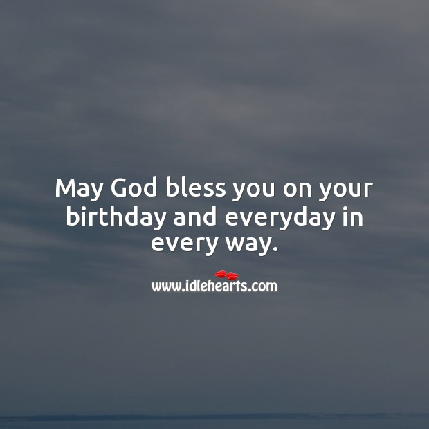 May God bless you on your birthday and everyday in every way. Religious Birthday Messages Image