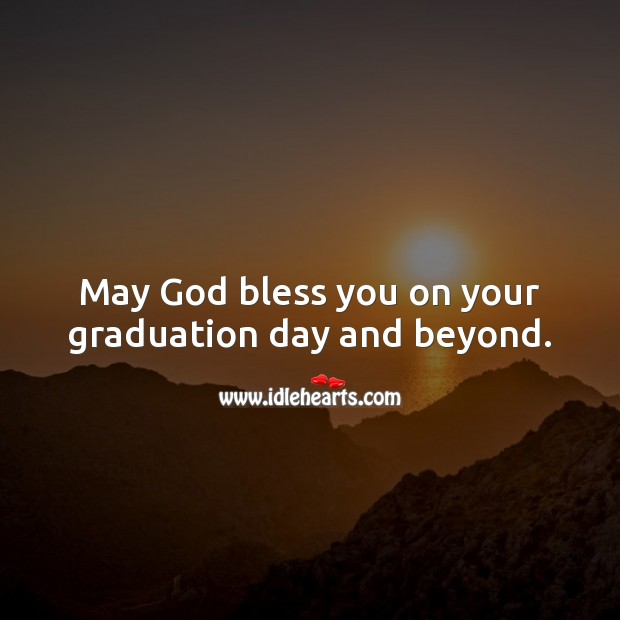 May God bless you on your graduation day and beyond. Graduation Quotes Image