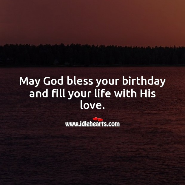 May God bless your birthday and fill your life with His love. Religious Birthday Messages Image