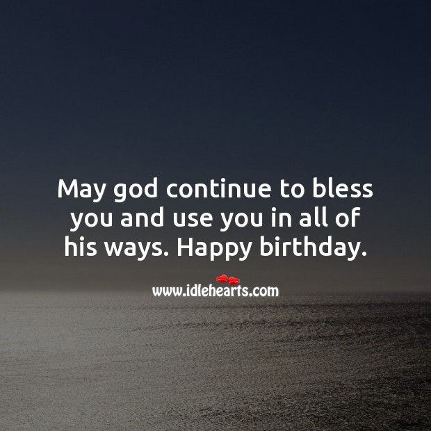 May god continue to bless you and use you in all of his ways. Religious Birthday Messages Image
