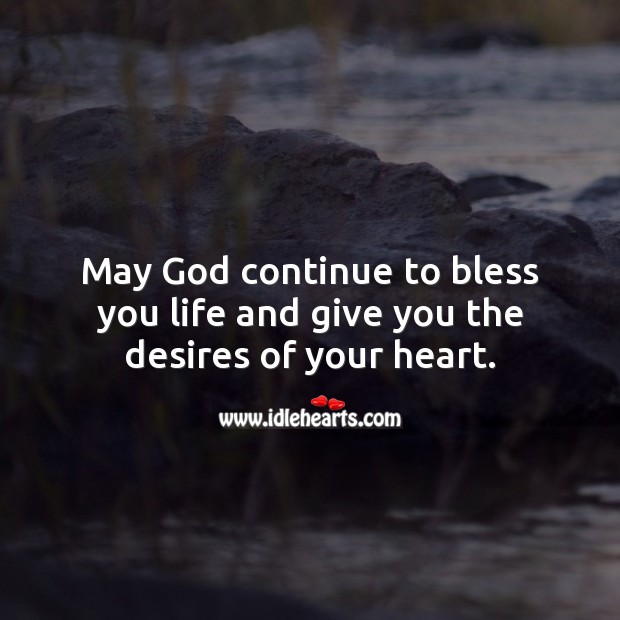 May God continue to bless you life and give you the desires of your heart. Heart Quotes Image