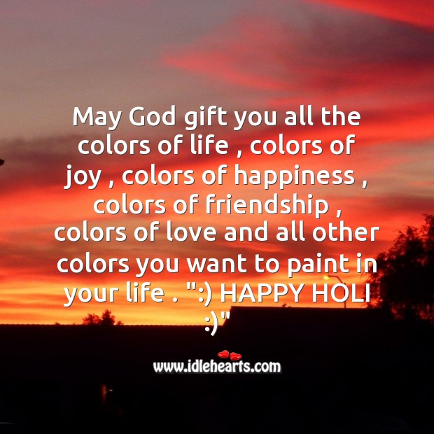 Image, May God gift you all the colors of life. Happy holi!