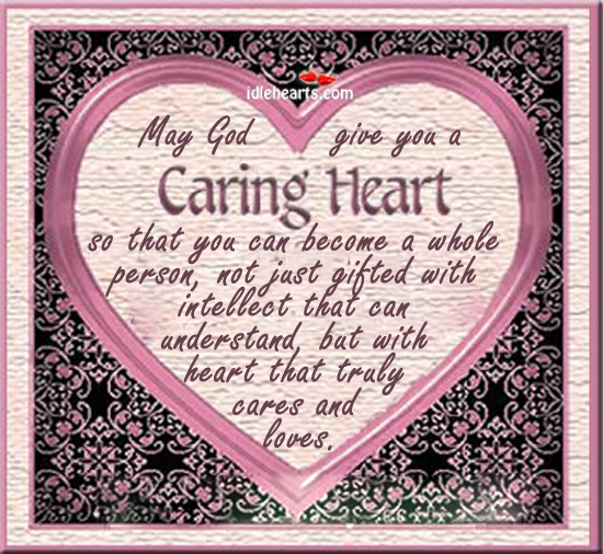 May God Give You A Caring Heart So That…
