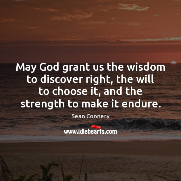 May God grant us the wisdom to discover right, the will to Image