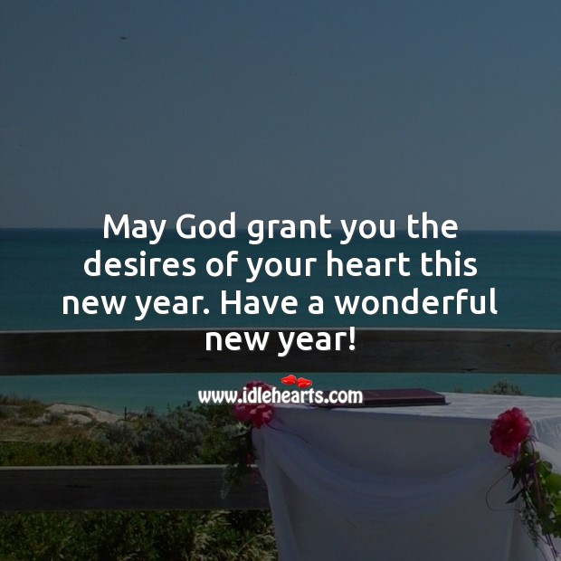 May God grant you the desires of your heart this new year. Heart Quotes Image