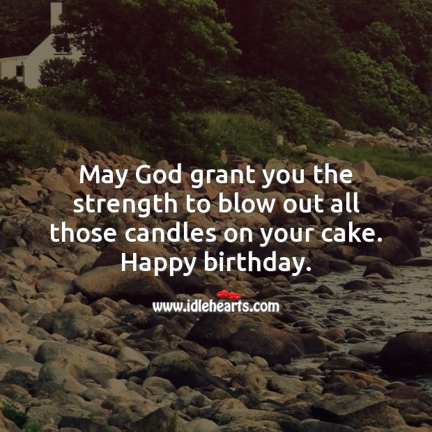 May God grant you the strength to blow out all those candles on your cake. Religious Birthday Messages Image