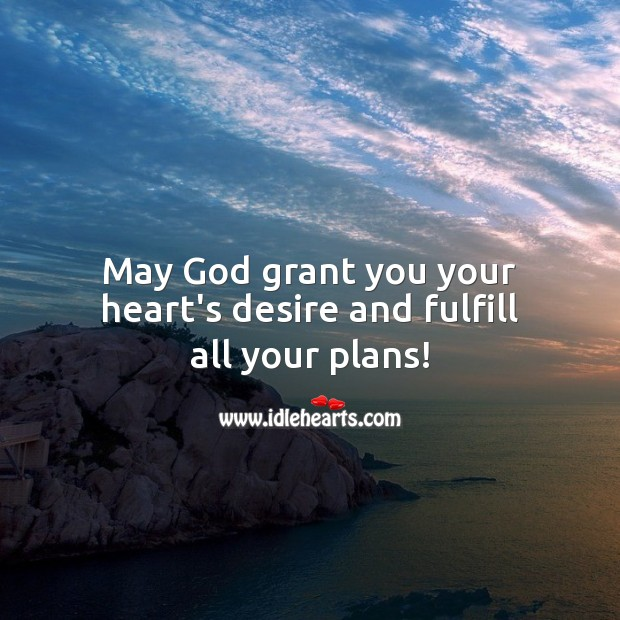 May God grant you your heart's desire and fulfill all your plans! Heart Quotes Image