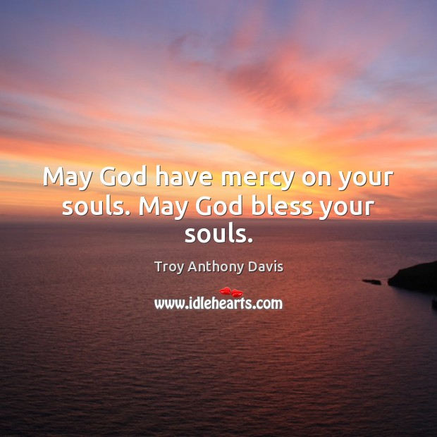 May God have mercy on your souls. May God bless your souls. Image