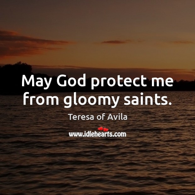 May God protect me from gloomy saints. Image