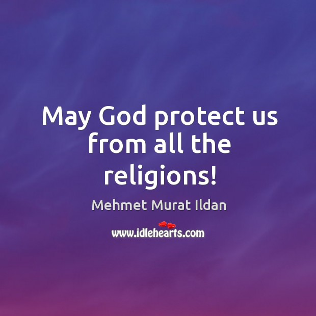Image, May God protect us from all the religions!