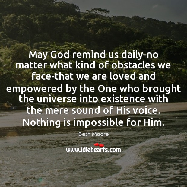 Beth moore quote may god remind us daily no matter what kind of obstacles we face that - Images remind us s ...