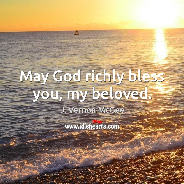 May God richly bless you, my beloved. J. Vernon McGee Picture Quote