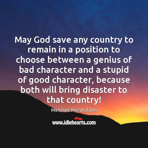 May God save any country to remain in a position to choose Good Character Quotes Image