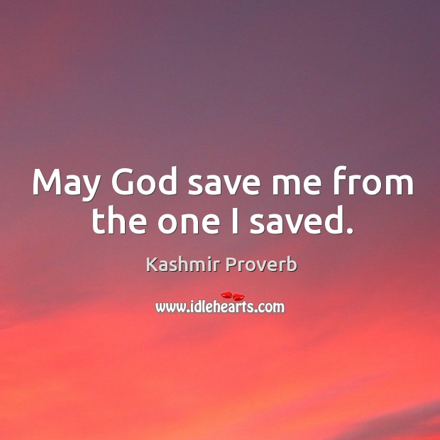 May God save me from the one I saved. Kashmir Proverbs Image