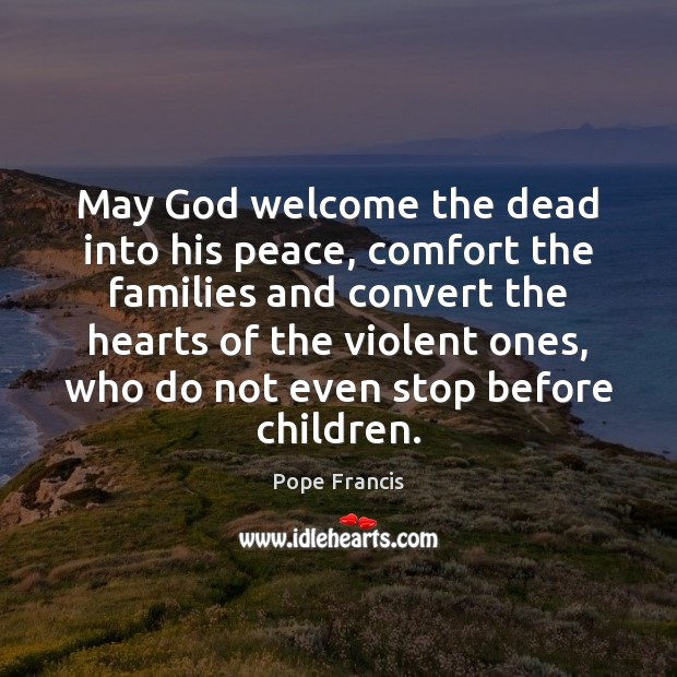 May God welcome the dead into his peace, comfort the families and Image