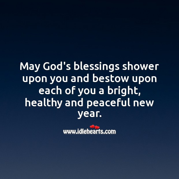 May God's blessings shower upon you and bestow upon each of you a bright, healthy and peaceful new year. Blessings Quotes Image