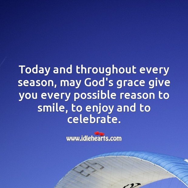 May God's grace give you every possible reason to smile. Celebrate Quotes Image