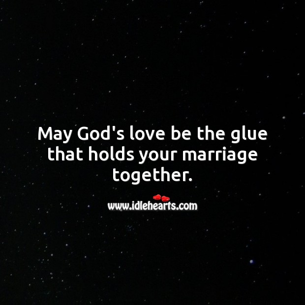 May God's love be the glue that holds your marriage together. Religious Wedding Messages Image