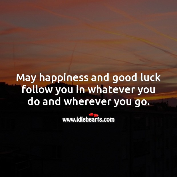 May happiness and good luck follow you in whatever you do. Luck Quotes Image
