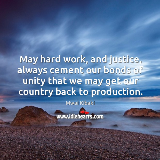 May hard work, and justice, always cement our bonds of unity that we may get Image