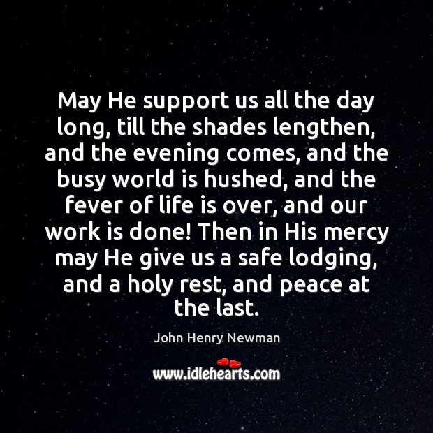 May He support us all the day long, till the shades lengthen, John Henry Newman Picture Quote