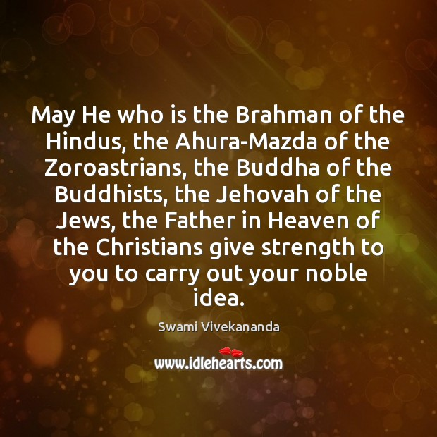 May He who is the Brahman of the Hindus, the Ahura-Mazda of Image